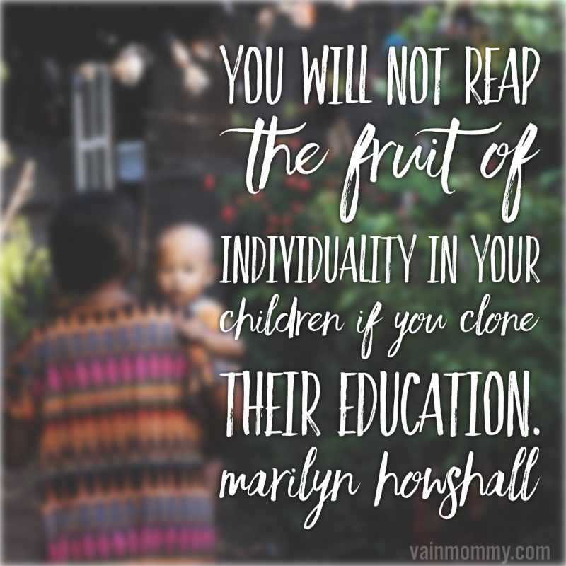 "Homeschool quotes. Interest-led. ""You will not reap the fruit of individuality in your children if you clone their education."" Marilyn Howshall"