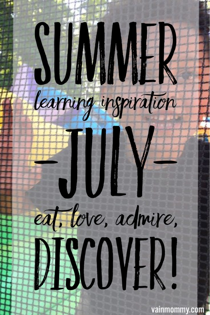 Not your same old, July Summer Activities for Kids! Eat, love, admire and discover! Wonderful for homeschooled preschoolers